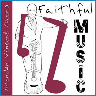 """""""Faithful Music"""" Album by Brendan Vincent Owens"""